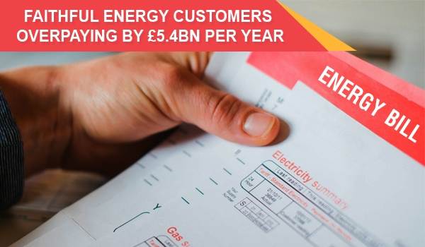Faithful Energy Customers Overpaying by £5.4bn per year