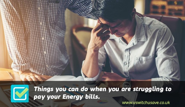 Things you can do if you're Struggling to Pay your Energy Bills