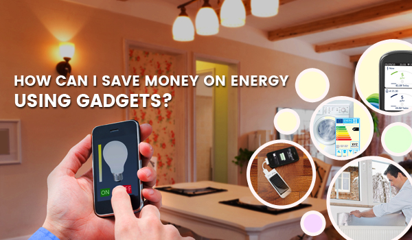 How can I Save Energy using Gadgets?